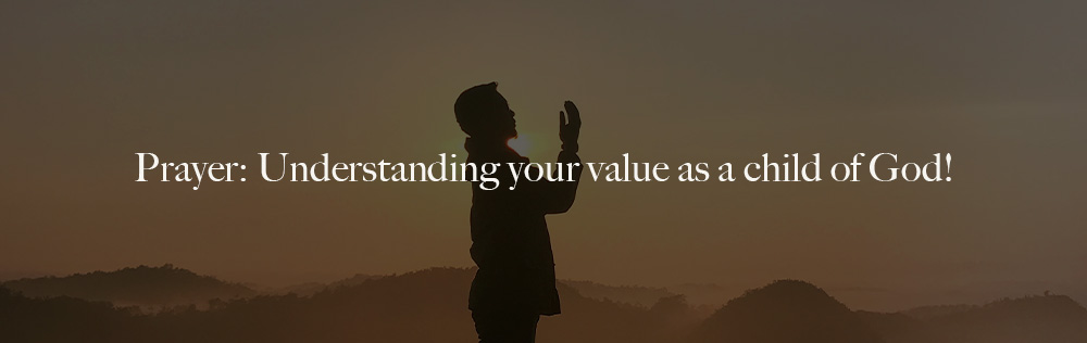 Prayer: Understanding your value as a child of God!