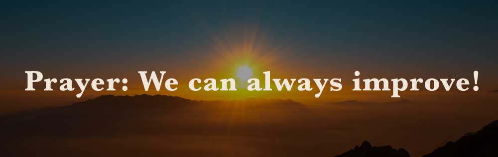 Prayer: We can always improve!