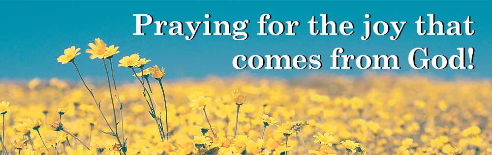 Praying for the joy that comes from God!