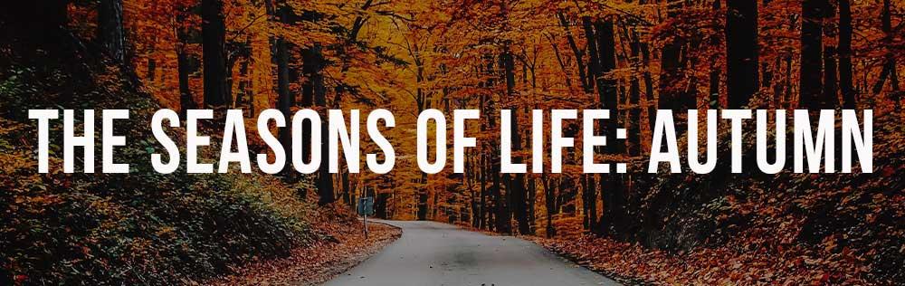 The Seasons of Life: Autumn
