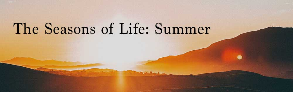 The Seasons of Life: Summer