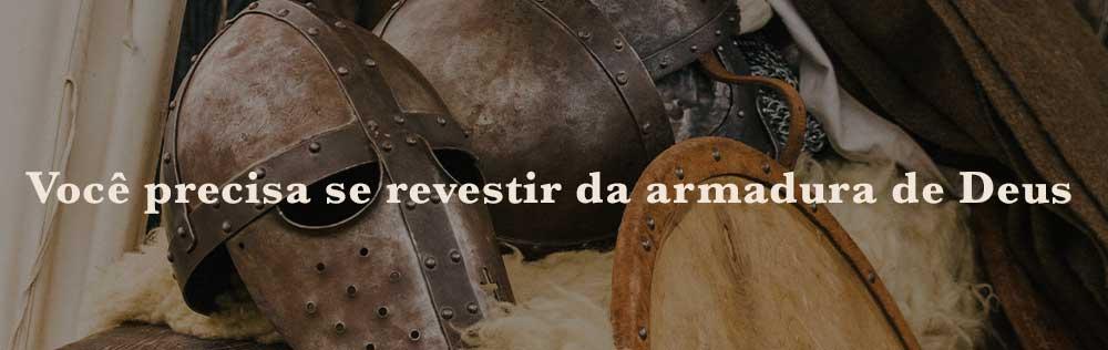 Você precisa se revestir da armadura de Deus