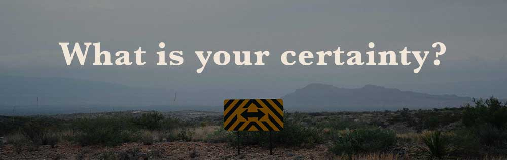 What is your certainty?