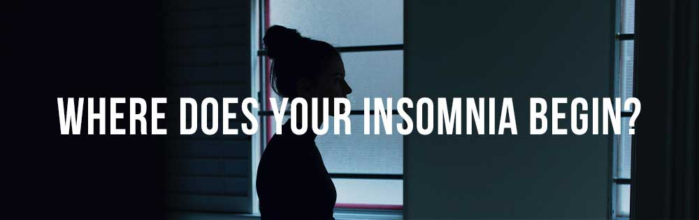 Where does your insomnia begin?